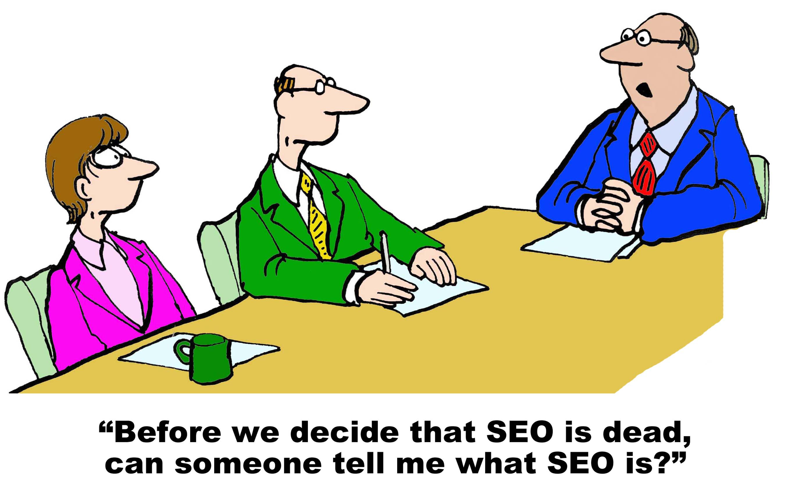 Business cartoon showing businesspeople in a meeting and business boss asking, 'Before we decide that SEO is dead, can someone tell me what SEO is?'.
